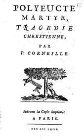 Polyeucte martyr, tragedie chrestienne: Volume1