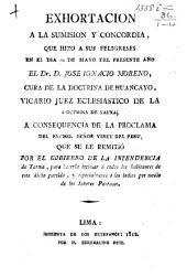 Exhortacion a la sumision y concordia que hizo a sus feligreses en el dia 10 de Mayo ... J. I. M. a consequencia de la proclama del Excmo Señor Virey del Peru, que se le remitió por el gobierno de la intendencia de Tarma, etc. [With the proclamation.]