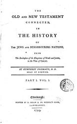 The Old and New Testament Connected  in the History of the Jews and Neichbouring Nations  from the Declension of the Kingdoms of Israel and Judah  Tothe Time of Christ  By Humphrey Prideaux     Part  1   2   PDF