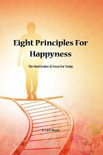 Eight Principles for Happiness: The Beatitudes of Jesus for Today