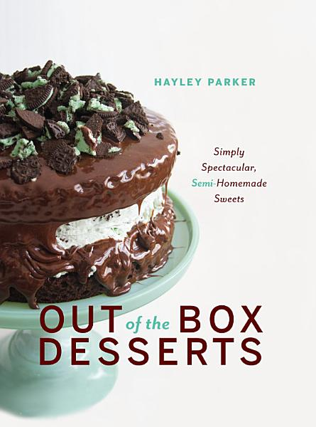 Download Out of the Box Desserts  Simply Spectacular  Semi Homemade Sweets Book