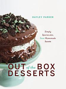 Out of the Box Desserts  Simply Spectacular  Semi Homemade Sweets Book