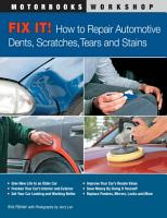 Fix It  How to Repair Automotive Dents  Scratches  Tears and Stains PDF