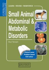 Small Animal Abdominal & Metabolic Disorders: Self-Assessment Color Review