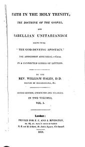 Faith in the holy Trinity, the doctrine of the gospel, and Sabellian unitarianism shewn to be 'the God-denying apostacy', letters