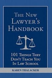 New Lawyer's Handbook: 101 Things They Don't Teach You in Law School