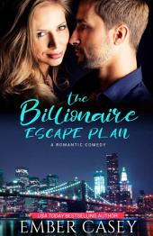 The Billionaire Escape Plan (Friends with Benefits): A Billionaire Friends to Lovers Romance