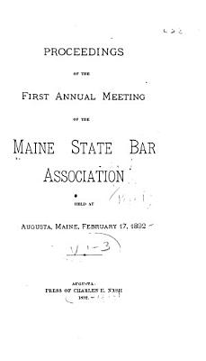 Report of the Maine State Bar Association     with the proceedings at biennial winter meeting     and the annual meeting  Maine State Bar Association PDF