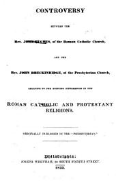 Controversy Between the Rev. John Hughes, of the Roman Catholic Church, and the Rev. John Breckinridge, of the Presbyterian Church, Relative to the Existing Differences in the Roman Catholic and Protestant Religions