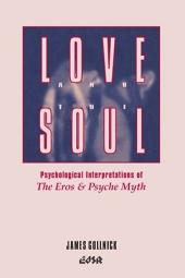 Love and the Soul: Psychological Interpretations of the Eros and Psyche Myth