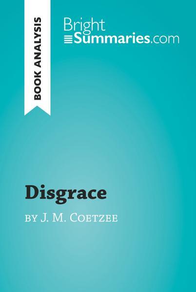 Disgrace by J  M  Coetzee  Book Analysis  PDF