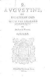 St. Augustine, Of the Citie of God: with the Learned Comments of Io. Lod. Viues. Englished by J. H. [i.e. John Healey.]