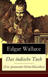 Das indische Tuch (Ein spannender Krimi-Klassiker) - Vollständige deutsche Ausgabe