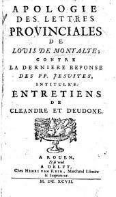Apologie des Lettres Provinciales de L. de M. [by M. Petit-Didier] contre la dernière réponse des PP. Jésuites, intitulée Entretiens de Cleandre et d'Eudoxe [by G. Daniel].