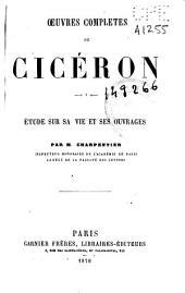 Oeuvres completes de Cicerón: Etude sur sa vie et ses ouvrages