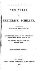 The Works of Frederick Schiller ...: History of the revolt of the Netherlands, continued. Wallenstein and Wilhelm Tell