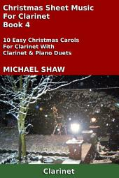 Clarinet: Christmas Sheet Music For Clarinet - Book 4: 10 Easy Christmas Carols For Clarinet With Clarinet & Piano Duets