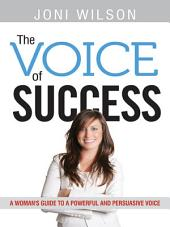 The Voice of Success: A Woman's Guide to a Powerful and Persuasive Voice