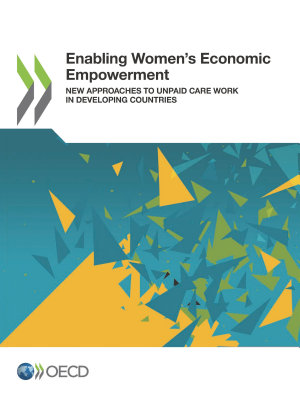 Enabling Women   s Economic Empowerment New Approaches to Unpaid Care Work in Developing Countries PDF