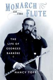 Monarch of the Flute: The Life of Georges Barr?re