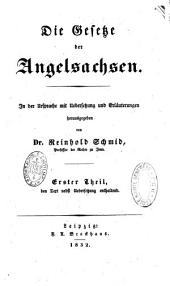Die gesetze der Angelsachsen: in der Ursprache, mit Uebersetzung und Erläuterungen... Erster Theil, den Text nebst Uebersetzung enthaltend