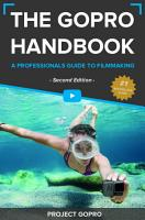 The GoPro Handbook  A Professionals Guide to Filmmaking PDF