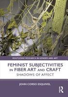 Feminist Subjectivities in Fiber Art and Craft PDF