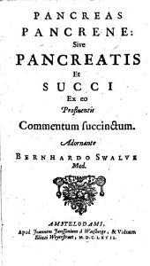 Pancreas pancrene: sive Pancreatis et succi ex eo profluentis commentum succinctum. Adornante Bernhardo Swalve ..