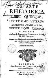 De arte rhetorica libri quinque lectissimis veterum auctorum atatis aurece perpetuisque exemplis illustrati Auctare