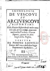 Cronologia de'vescovi et arcivescovi Sipontini, colle notitie historische di molte notabili cose... avvenute... scritta da Pompeo Sarnelli,...