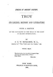 Troy: Its Legend, History and Literature ; with a Sketch of the Topography of the Troad in the Light of Recent Investigation
