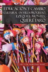 EDUCACIÓN Y CAMBIO CULTURAL EN VILLA PROGRESO, EZEQUIEL MONTES, QUERÉTARO