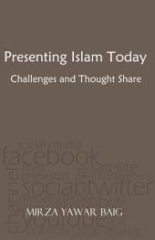 Presenting Islam Today - Challenges and Thought Share: Presenting Islam in the Modern World