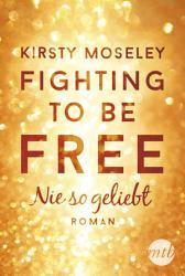 Fighting to Be Free   Nie so geliebt PDF