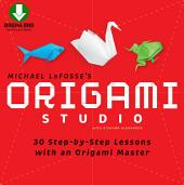 Origami Studio Kit: 30 Step-by-Step Lessons with an Origami Master: Includes Origami Book with 30 Lessons and Downloadable Video Instructions
