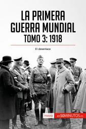 La Primera Guerra Mundial: 1918, el desenlace