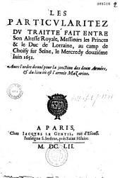 Les Particvlaritez dv traitté fait entre Son Altesse Royale, messieurs les Princes et le duc de Lorraine, au camp de Choisy sur Seine, le mercredy douzième iuin 1652 : auec l'ordre donné pour la jonction des deux armées et du lieu où est l'armée Mazarine