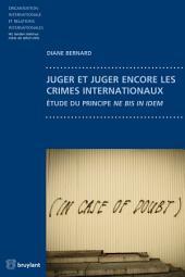 Juger et juger encore les crimes internationaux: Étude du principe ne bis in idem