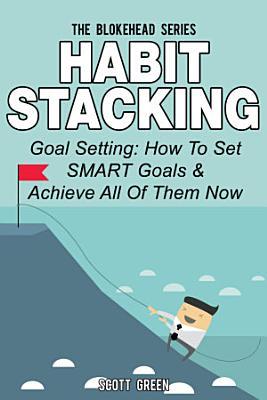 Habit Stacking  Goal Setting  How To Set SMART Goals  amp  PDF