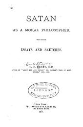 Satan as a Moral Philosopher: With Other Essays and Sketches
