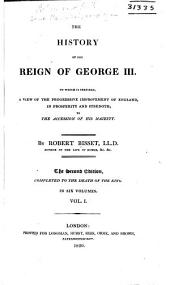 The History of the Reign of George III.: To which is Prefixed, A View of the Progressive Improvement of England, in Prosperity and Strength, to the Accession of His Majesty, Volume 1