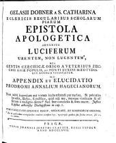 Epistola apologetica adversus Luciferum urentem non lucentem, qua gentis Czechicae origo a veteribus Zecchis Asiae populis ... vindicatur. Seu appendix et elucidatio (etc.)
