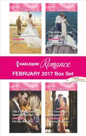 Harlequin Romance February 2017 Box Set: The Sheikh's Convenient Princess\The Unforgettable Spanish Tycoon\The Billionaire of Coral Bay\Her First-Date Honeymoon