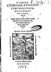 D. Caecilii Cypriani ...Opera. Quibus nuper adiecimus eiusdem carmina quaedam de cruce Redemptoris atque ad Crucifixum elegantissima, nec usquam antea impressa