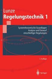 Regelungstechnik 1: Systemtheoretische Grundlagen, Analyse und Entwurf einschleifiger Regelungen, Ausgabe 3