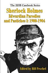 Sherlock Holmes Edwardian Parodies and Pastiches I: 1900-1904