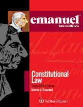 Emanuel Law Outlines for Constitutional Law: Edition 35