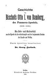 Geschichte des Bischofs Otto I. von Bamberg, des Pommern-Apostels. (1102-1139).: Ein Zeit- und Kulturbild aus der Epoche des Investiturkampfes und des beginnenden Streites der Staufer und Welfen