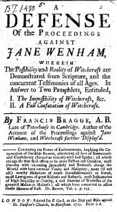 A defense of the proceedings against Jane Wenham: wherein the possibility and reality of witchcraft are demonstrated from scripture, ... By Francis Bragge, ...