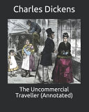 The Uncommercial Traveller (Annotated)